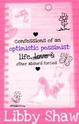 Confessions of an Optimistic Pessimist: Life, Love & Other Absurd Forces