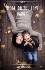 Mom, do you love daddy? by aki_ronin
