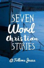 Seven Word Stories by FollowsJesus