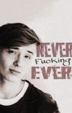 Never fucking ever by lomaundbrem