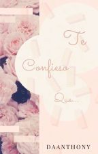 Te Confieso Que....[Daanthony] by MelloKookieARMY