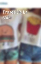 Frases De La Vida by alexamichell