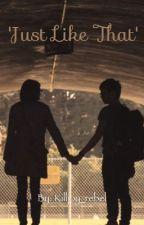 Just Like That (Gerard Way x Reader) by Killjoy_Rebel