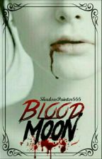 Blood Moon ✔ by ShadowPainter666