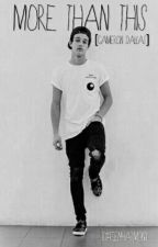 More Than This [Cameron Dallas (CZ)] by teenharmony