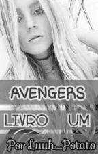 AVENGERS || Livro Um || by Luuh_Potato