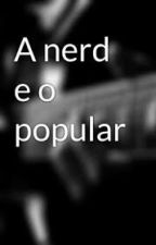 A Nerd e o Popular by laryn19