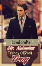 Mr. Nuknukan Trilogy (d' 2nd) - Troy (To Be Published by Bookware) by LoveLornMe