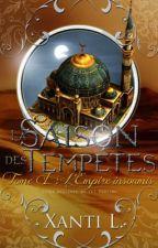 〖 La Saison des Tempêtes ~ Tome 1 : l'Empire Insoumis 〗 by Xanti_