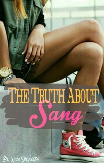The Truth About Sang *ON HOLD*