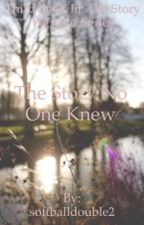 The Story No One Knew (Third Book In 'The Story We Live' Series by softballdouble2