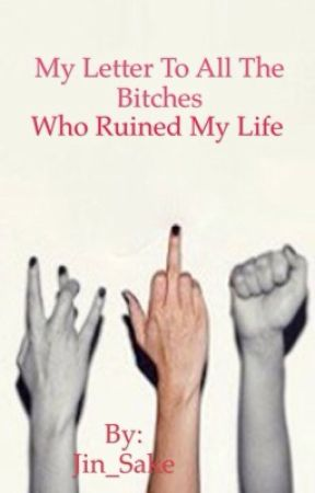 My Letter To All The Bitches Who Ruined My Life - Dear Ex