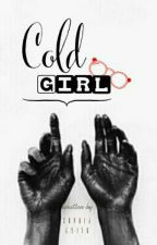 TBS [1] : Cold Girl [COMPLETED] (Revisi) by SitiMaimunah8