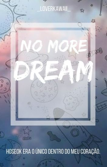 • [No More Dream] •