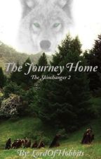 The journey home ~ the skinchanger book 2 (ON HOLD) by LordOfHobbits