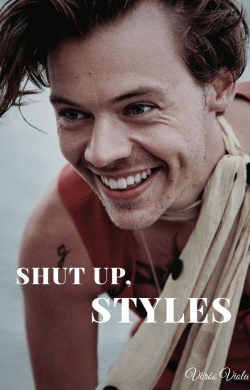 Shut up,Styles