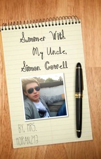 Summer With My Uncle, Simon Cowell (One Direction Fanfic) ****UNDER EDITING****