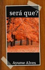 SERA QUE? (romance cristão ) by ayumecastro