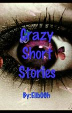 Crazy Short Stories by Elib00h
