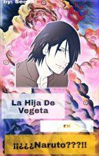 La Hija De Vegeta En. ¿¿¡¡naruto?!! Sasuke Y Tu  by lour-senpai