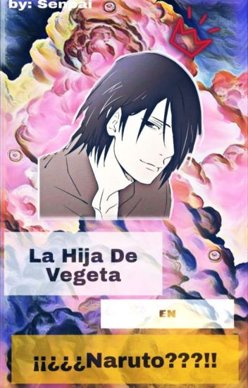 La Hija De Vegeta En. ¿¿¡¡naruto?!! Sasuke Y Tu