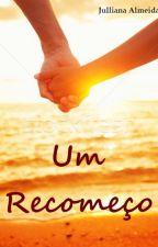 Um Recomeço  by JullianaAlmeida