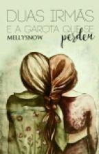Duas Irmãs E A Garota Que Se Perdeu by MellyBolton