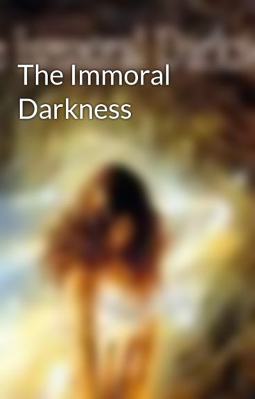 The Immoral Darkness  by Dark-Beauty