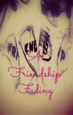 A Friendship Fading by FedupIntrovert