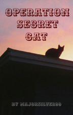 Operation Secret Cat (Wattys2016) by majorsilver99