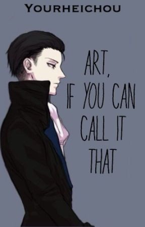 Art, If You Can Call It That by yourheichou