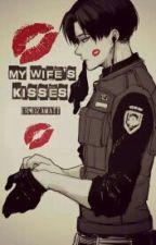 My Wife's Kisses | Levi Ackerman ¤ O.N.E S.H.O.T ¤ by ErmozaWatt