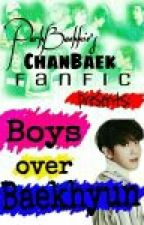 [COMPLETED] Boys Over Baekhyun - CHANBAEK FF ✔ by ParkBaekkie