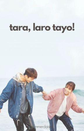 Tara, Laro Tayo. by summerdaisies