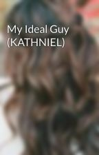 My Ideal Guy (KATHNIEL) by YouNeverMetThisGirl