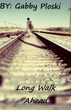 Long Walk Ahead by be_yourself_forever
