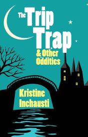 The Trip Trap & Other Oddities by KristineInchausti
