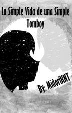 La Simple Vida De Una Simple Tomboy by MidoriKNT