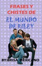 Frases Y Chistes De El Mundo De Riley  ¡ACTUALIZADA! by Thesungirl9