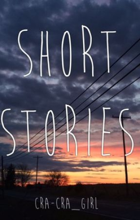 Short Stories by Cra-Cra_Girl