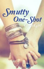 Smutty GirlxGirl One-Shots by Megan_Rae22