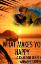 What Makes You Happy (RICHONNE) by twdfanfictionist