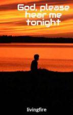 God, please hear me tonight by livingfire