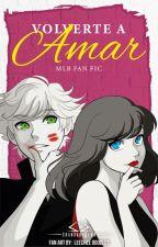 Volverte a Amar (Miraculous Ladybug Fanfic) EDITANDO] by Skandar-Sama18