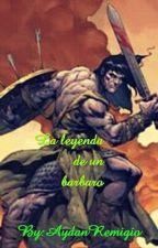 La Leyenda De Un Barbaro by AydanRemigio