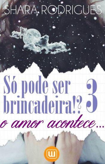 Trilogia SPSB!? 3 - O Amor Acontece... [Completo]