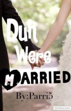 DuhWereMarried (Sequel of From The Beginning) by _Skizzle_