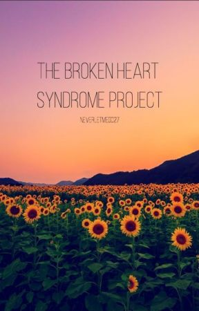 The Broken Heart Syndrome Project by neverletmego27