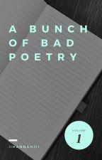 A Bunch Of Bad Poetry by iihannahjii