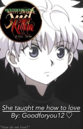 She taught me how to love [Killua x reader] by Goodforyou12